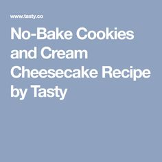 No-Bake Cookies and Cream Cheesecake Recipe by Tasty