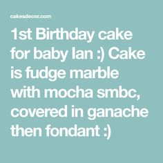 1st Birthday cake for baby Ian :) Cake is fudge marble with mocha smbc, covered in ganache then fondant :)