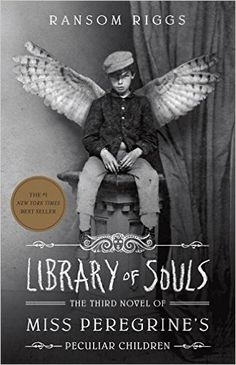 Library of Souls: The Third Novel of Miss Peregrine's Peculiar Children by Ransom Riggs Completed 4/17/16