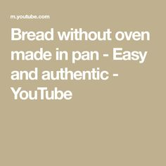 Bread without oven made in pan - Easy and authentic Broccoli And Stilton Soup, Oven, Bread, Cooking, Easy, Youtube, How To Make, Kitchen, Cuisine