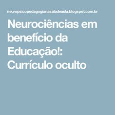 Neurociências em benefício da Educação!: Currículo oculto