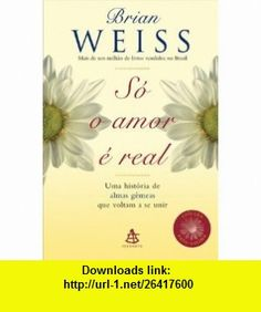 So O Amor E Real (9788575424513) Brian Weiss , ISBN-10: 8575424513  , ISBN-13: 978-8575424513 ,  , tutorials , pdf , ebook , torrent , downloads , rapidshare , filesonic , hotfile , megaupload , fileserve