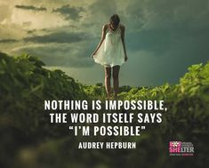 "Nothing is impossible, the word itself says ""I'm possible""! —Audrey Hepburn"