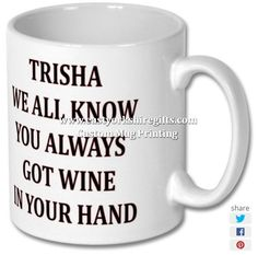 New product 'TRISHA WE ALL KNOW YOU ALWAYS WINE IN YOUR HAND PRINTED MUG' added to East Yorkshire Gifts! - £6.99