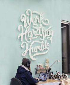 Clarke Harris: Work Hard Stay Humble via Design Work Life - hand lettered wall installation Typography Quotes, Typography Letters, Wall Lettering, Lettering Ideas, Lettering Design, Designers Gráficos, Work Hard Stay Humble, Hard Work, Typographie Inspiration