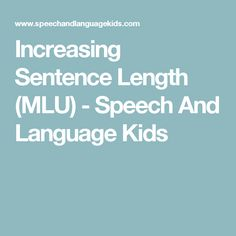Increasing Sentence Length (MLU) - Speech And Language Kids Pre K Activities, Language Activities, Speech Language Pathology, Speech And Language, Phrases And Sentences, Lesson Plans For Toddlers, Receptive Language, Speech Room, Language Development