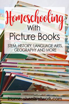 Homeschooling With Picture Books: STEM, HISTORY, LANGUAGE ARTS, GEOGRAPHY AND MORE on ihomeschoolnetwork.com