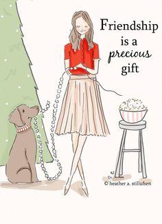 Friendship is a precious gift. ~ Rose Hill Designs by Heather A Stillufsen