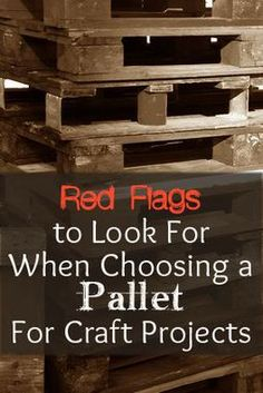 Red Flags to Watch Out For When Choosing a Pallet For Craft Projects..THERE ARE SOME DANGEROUS GERMY THINGS OUT THERE.