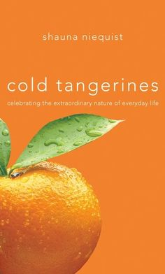 Cold Tangerines - celebrating the extraordinary nature of everyday life