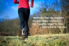 """Methinks that the moment my legs began to move, my thoughts began to flow."" -Thoreau"