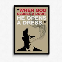"""Mad Men Poster Roger Sterling Quote  A Roger Sterling inspired poster typography, featuring one of his genius lines from the Mad Men TV show: """"When God closes a door, He opens a dress."""" - from a conversation between Roger and Don Draper, in the 10th episode of the first season of Mad Men."""