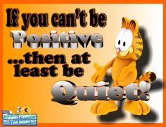 If you can't be positive ... then at least be quiet!