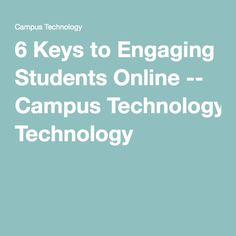 6 Keys to Engaging Students Online -- Campus Technology