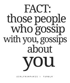 "TRUTH. So true, I often think when they start to gossip, ""and what do you say about me?"" I've told my daughter this her whole life"