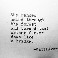 She danced naked through the forest and burned that mother fucker down like a… Poem Quotes, Poems, Life Quotes, Pretty Words, Beautiful Words, Word Porn, Positive Vibes, Wise Words, Favorite Quotes