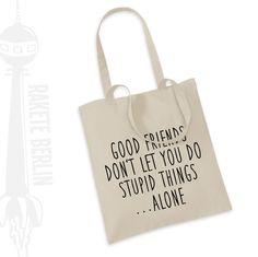 Jutebeutel ''Good friends don't let you do ...' von RaketeBerlin auf DaWanda.com