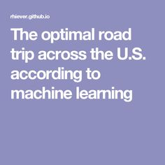 The optimal road trip across the U.S. according to machine learning