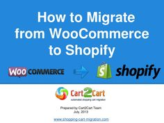 how-to-migrate-from-woocommerce-to-shopify by Cart2Cart via Slideshare