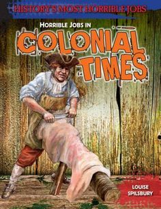 Horrible Jobs in Colonial Times by Louise Spilsbury 973.2 SPI