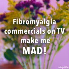 'fibromyalgia commercials on TV make me mad!'