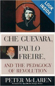 Che Guevara, Paulo Freire, and the Pedagogy of Revolution (Culture and Education Series): Peter McLaren: 9780847695331: Amazon.com: Books