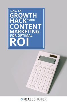 Growth Hacking Content Marketing: How to Growth Hack for Optimal ROI