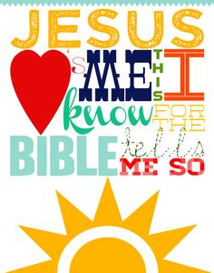 Jesus loves me, this I know, for the Bible tells me so!