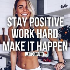 STAY POSITIVE   WORK HARD MAKE IT HAPPEN