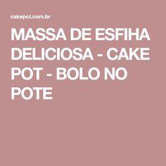 MASSA DE ESFIHA DELICIOSA - CAKE POT - BOLO NO POTE