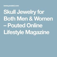 Skull Jewelry for Both Men & Women – Pouted Online Lifestyle Magazine