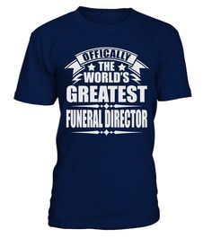 # WORLD'S GREATEST FUNERAL DIRECTOR JOB T SHIRTS .  WORLDS GREATEST FUNERAL DIRECTOR JOB T-SHIRTS. IF YOU PROUD YOUR JOB, THIS SHIRT MAKES A GREAT GIFT FOR YOU AND YOUR FRIENDS ON THE SPECIAL DAY.---FUNERAL DIRECTOR T-SHIRTS, FUNERAL DIRECTOR JOB SHIRTS, FUNERAL DIRECTOR JOB T SHIRTS, FUNERAL DIRECTOR TEES, FUNERAL DIRECTOR HOODIES, FUNERAL DIRECTOR LONG SLEEVE, FUNERAL DIRECTOR FUNNY SHIRTS, FUNERAL DIRECTOR JOB, FUNERAL DIRECTOR HUSBAND, FUNERAL DIRECTOR GRANDMA, FUNERAL DIRECTOR LOVERS…