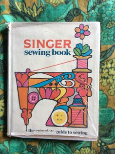Singer Sewing Book Gladys Cunningham The Singer Company 1969 First edition, Fifth printing Bought for $3.00 from The Friends of the South Portland Library Book shop May 2015
