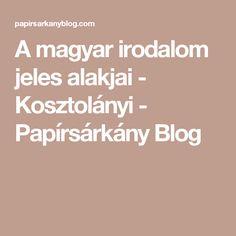 A magyar irodalom jeles alakjai - Kosztolányi - Papírsárkány Blog
