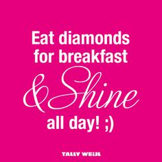 #iamaquote; eat diamonds for breakfast and shine all day