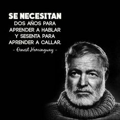 """""""Recovery in Spanish,""""Ernest Hemingway. Translation: """"It takes two years to learn to speak and sixty to learn to be quiet. Book Quotes, Words Quotes, Life Quotes, Sayings, Positive Phrases, Positive Quotes, Smart Quotes, Inspirational Phrases, Life Philosophy"""