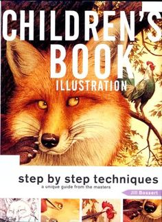 Children's Book Illustration: Step by Step Techniques, a Unique Guide from the Masters by Jill Bossert Writing Kids Books, Art Books For Kids, Book Writing Tips, Childrens Books, Children's Picture Books, Children's Book Illustration, Book Illustrations, Book Projects, Writing Inspiration