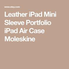 Leather iPad Mini Sleeve Portfolio iPad Air Case Moleskine