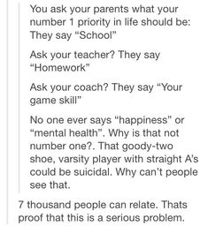 Couldn't have said this better myself. Yes, school, homework, and your physical health is important. But happiness and your mental health should come first.<<<it's all so true though True Quotes, Funny Quotes, Qoutes, Funny Memes, Faith In Humanity, So True, In This World, Decir No, Mental Health