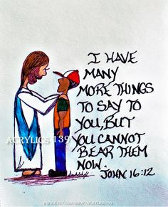"""""""I have many more things to say to you, but you cannot bear them now."""" John 16:12 (Scripture doodle of encouragement, Bible art journaling, Bible Study, Sunday School, Devotional, VBS, Youth Group, Children's Church, Men's Ministry, Men's Retreat)"""