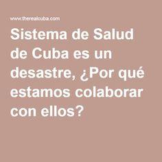 Sistema de Salud de Cuba es un desastre, ¿Por qué estamos colaborar con ellos?  
