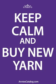 Keep calm and buy new yarn! Shop at www.AnniesCatalog.com.