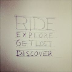Ride. Explore. Get lost. Discover.