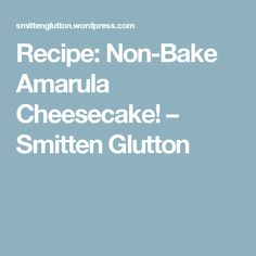 It takes a bit of shamelessness to describe one's recipe as perfect, but I would think this particular Non-Bake Amarula Cheesecake recipe is pretty much foolproof on every single level, hones… Fridge Cake, Gluten, Meals For One, Cheesecake Recipes, Baking, Icebox Cake, Bread Making, Patisserie, Backen