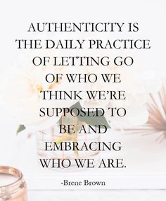Brene Brown quote on self acceptance authenticity is the daily practice of letting go of who we think we're supposed to be and embracing who we are Good Quotes, Self Quotes, Woman Quotes, True Quotes, Quotes By Women, Wisdom Quotes, Amazing Women Quotes, Advice Quotes, Inspiring Women