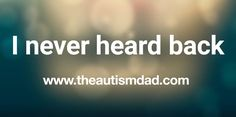 (I never heard back)   By: Rob Gorski  https://www.theautismdad.com/2017/06/13/i-never-heard-back/  #Adhd, #Anxiety, #Aspergers, #Autism, #Bipolar, #CaregiverBurnout, #Dad, #Depression, #Family, #Insomnia, #Meltdowns, #Parenting, #Schizoaffective, #Schizophrenia, #Sensory, #SpecialNeeds, #SpecialNeedsParenting