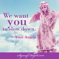 Slow, slow down. You need to be in the present moment to see the signs from your Angels.  Join our daily email list here http://ow.ly/Of44k