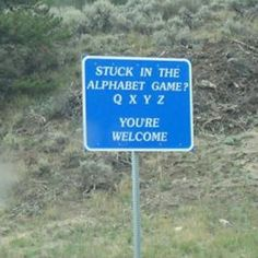 Stuck in the alphabet game? Q X Y Z You're welcome #funny signs #road trip #car games