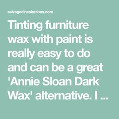 Tinting furniture wax with paint is really easy to do and can be a great 'Annie Sloan Dark Wax' alternative. I actually prefer tinting my own wax over purchasing. Having control over the colour and shade which best compliments my furniture make-over is great. Spending a fraction of the cost that brand name dark waxes charge is even better!