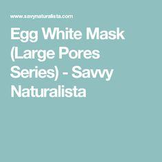 Egg White Mask (Large Pores Series) - Savvy Naturalista